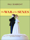 The War of the Sexes (eBook): How Conflict and Cooperation Have Shaped Men and Women from Prehistory to the Present
